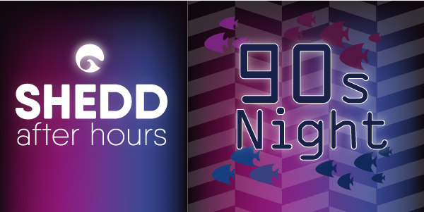 Shedd After Hours: '90s Night