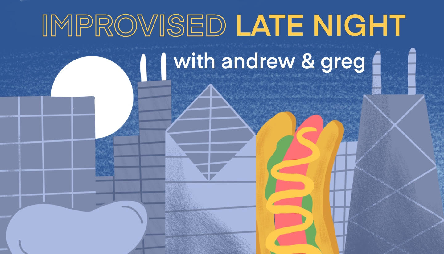 Improvised Late Nite with Andrew and Greg
