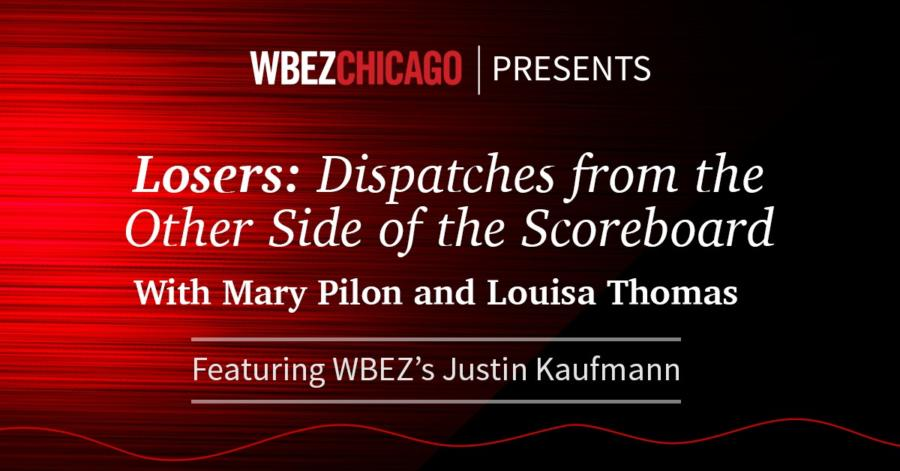 WBEZ Chicago Presents: Losers